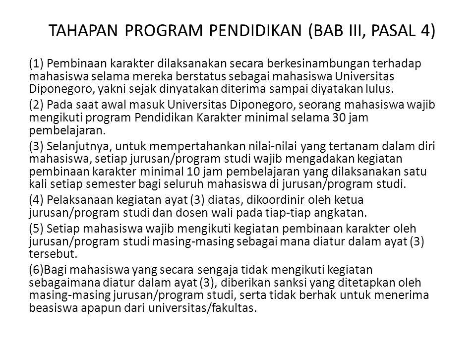 TAHAPAN PROGRAM PENDIDIKAN (BAB III, PASAL 4) (1) Pembinaan karakter dilaksanakan secara berkesinambungan terhadap mahasiswa selama mereka berstatus sebagai mahasiswa Universitas Diponegoro, yakni sejak dinyatakan diterima sampai diyatakan lulus.