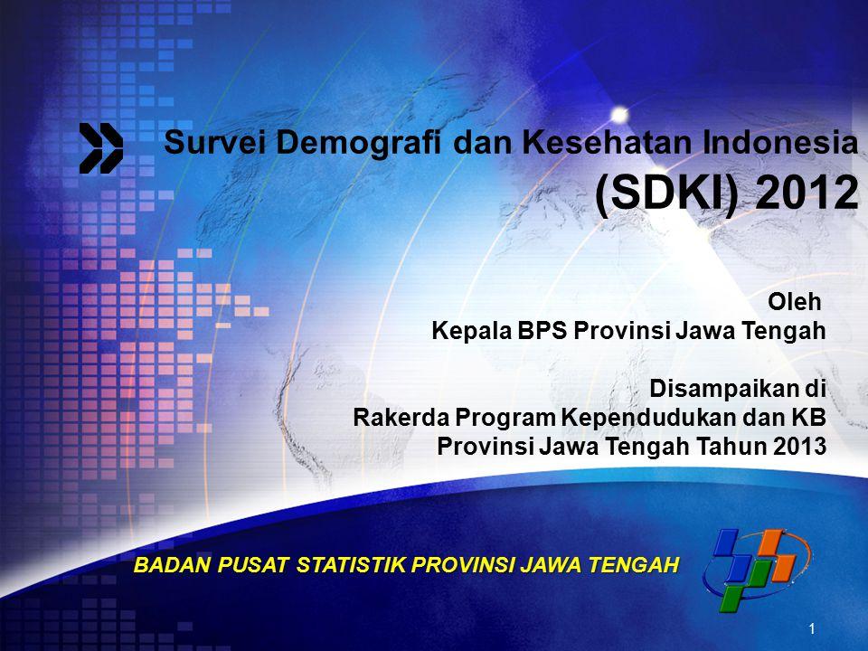 Survei Demografi dan Kesehatan Indonesia (SDKI) 2012 BADAN PUSAT STATISTIK PROVINSI JAWA TENGAH 1 Oleh Kepala BPS Provinsi Jawa Tengah Disampaikan di