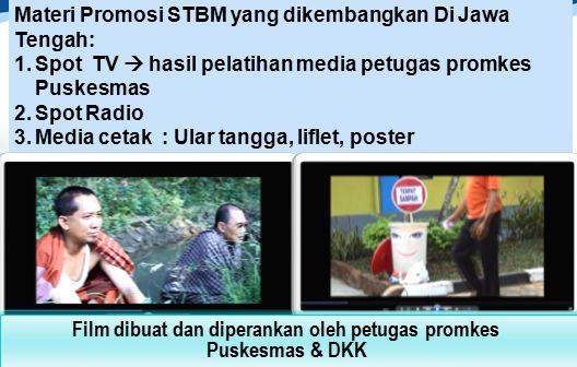Materi Promosi STBM yang dikembangkan Di Jawa Tengah: 1.Spot TV  hasil pelatihan media petugas promkes Puskesmas 2.Spot Radio 3.Media cetak : Ular tangga, liflet, poster Film dibuat dan diperankan oleh petugas promkes Puskesmas & DKK