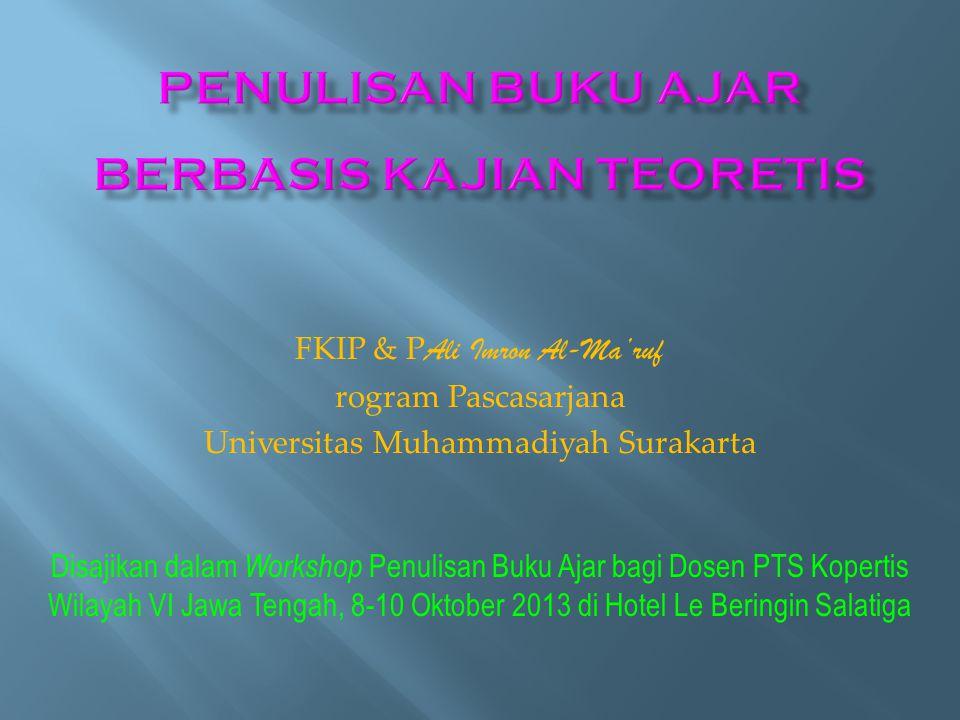 FKIP & P Ali Imron Al-Ma'ruf rogram Pascasarjana Universitas Muhammadiyah Surakarta Disajikan dalam Workshop Penulisan Buku Ajar bagi Dosen PTS Kopert