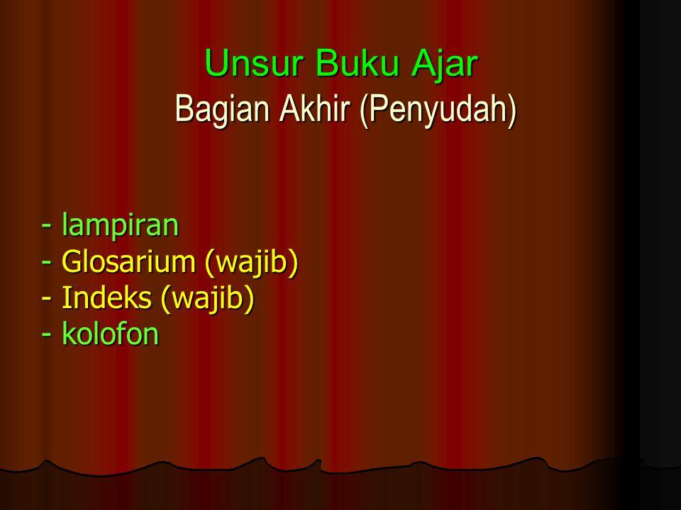 Unsur Buku Ajar Bagian Akhir (Penyudah) - lampiran - Glosarium (wajib) - Indeks (wajib) - kolofon