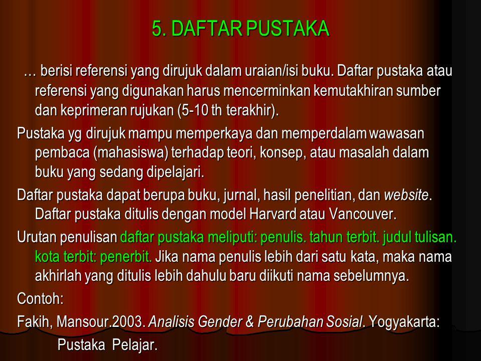 5. DAFTAR PUSTAKA … berisi referensi yang dirujuk dalam uraian/isi buku. Daftar pustaka atau referensi yang digunakan harus mencerminkan kemutakhiran
