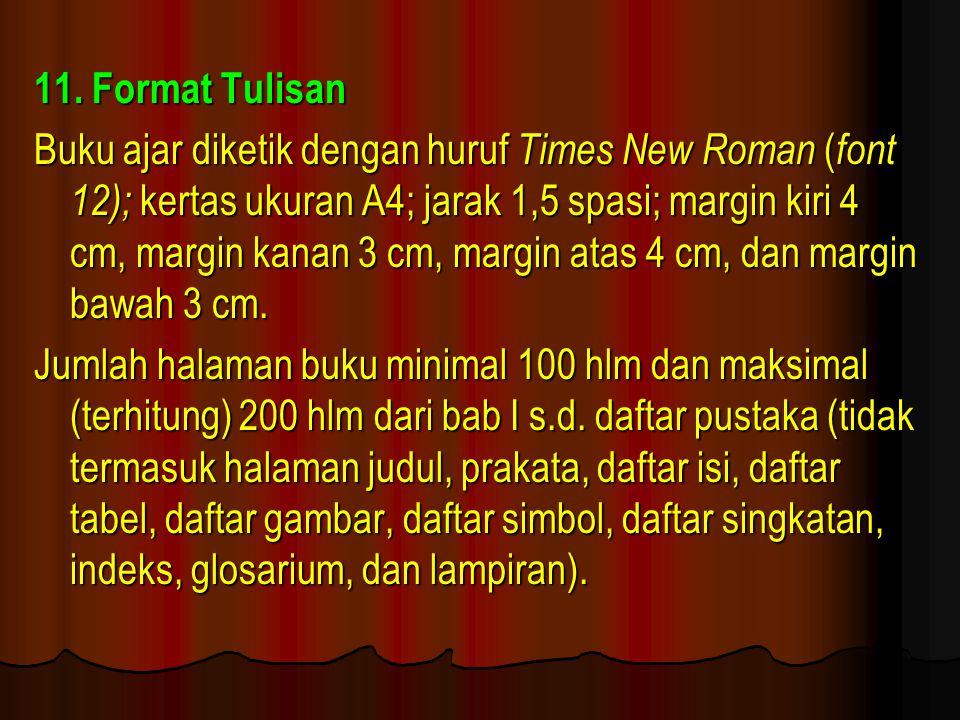 11. Format Tulisan Buku ajar diketik dengan huruf Times New Roman ( font 12); kertas ukuran A4; jarak 1,5 spasi; margin kiri 4 cm, margin kanan 3 cm,