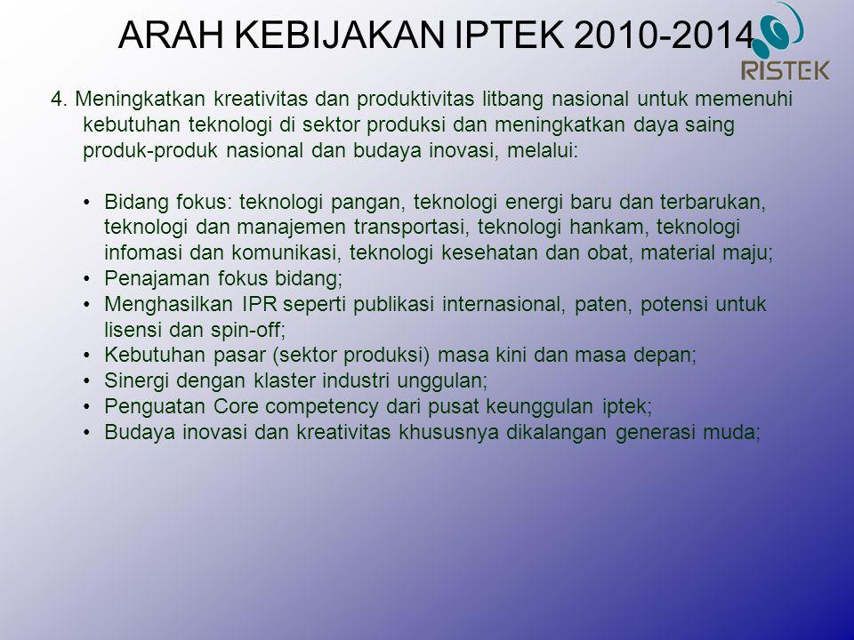 ARAH KEBIJAKAN IPTEK 2010-2014 4. Meningkatkan kreativitas dan produktivitas litbang nasional untuk memenuhi kebutuhan teknologi di sektor produksi da
