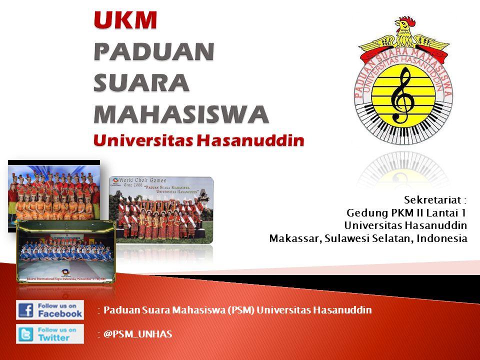 : Paduan Suara Mahasiswa (PSM) Universitas Hasanuddin : @PSM_UNHAS Sekretariat : Gedung PKM II Lantai 1 Universitas Hasanuddin Makassar, Sulawesi Sela