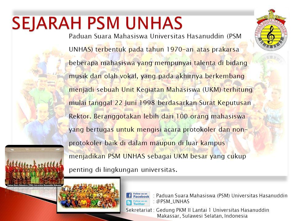 Paduan Suara Mahasiswa Universitas Hasanuddin (PSM UNHAS) terbentuk pada tahun 1970-an atas prakarsa beberapa mahasiswa yang mempunyai talenta di bida