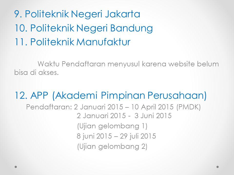 9. Politeknik Negeri Jakarta 10. Politeknik Negeri Bandung 11. Politeknik Manufaktur Waktu Pendaftaran menyusul karena website belum bisa di akses. 12