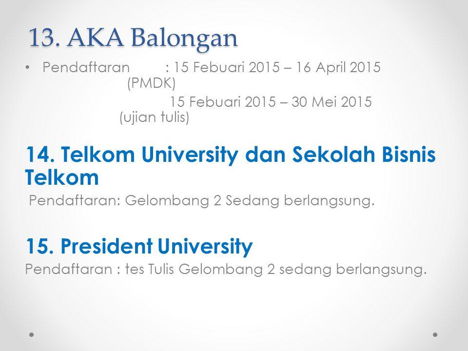 13. AKA Balongan Pendaftaran: 15 Febuari 2015 – 16 April 2015 (PMDK) 15 Febuari 2015 – 30 Mei 2015 (ujian tulis) 14. Telkom University dan Sekolah Bis
