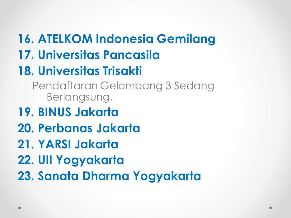 16. ATELKOM Indonesia Gemilang 17. Universitas Pancasila 18. Universitas Trisakti Pendaftaran Gelombang 3 Sedang Berlangsung. 19. BINUS Jakarta 20. Pe