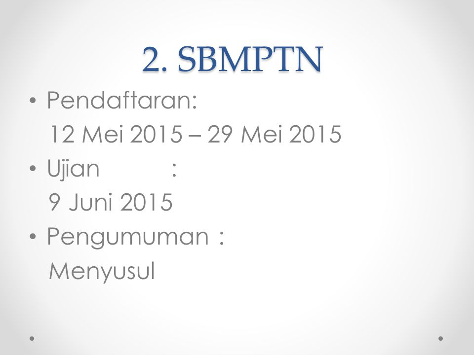 2. SBMPTN Pendaftaran: 12 Mei 2015 – 29 Mei 2015 Ujian: 9 Juni 2015 Pengumuman: Menyusul
