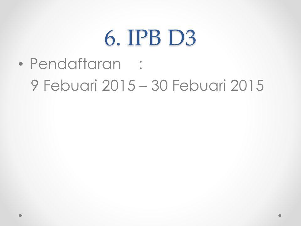 6. IPB D3 Pendaftaran: 9 Febuari 2015 – 30 Febuari 2015