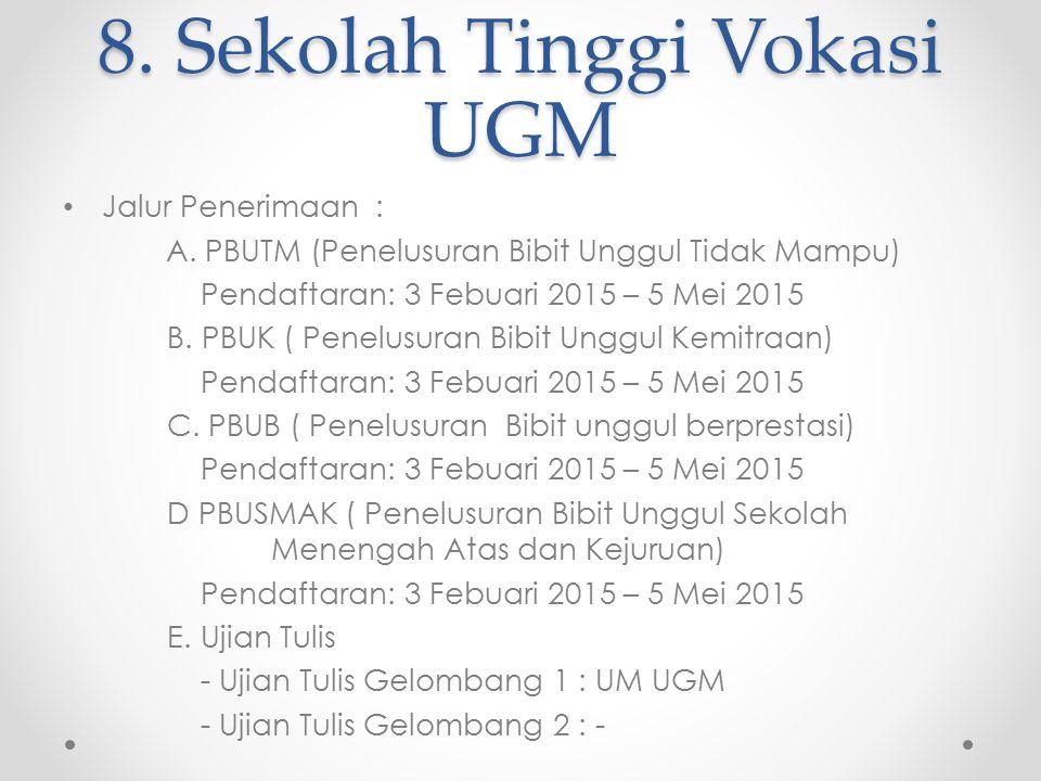 8. Sekolah Tinggi Vokasi UGM Jalur Penerimaan: A. PBUTM (Penelusuran Bibit Unggul Tidak Mampu) Pendaftaran: 3 Febuari 2015 – 5 Mei 2015 B. PBUK ( Pene