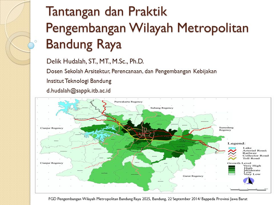 Tantangan dan Praktik Pengembangan Wilayah Metropolitan Bandung Raya Delik Hudalah, ST., MT., M.Sc., Ph.D. Dosen Sekolah Arsitektur, Perencanaan, dan
