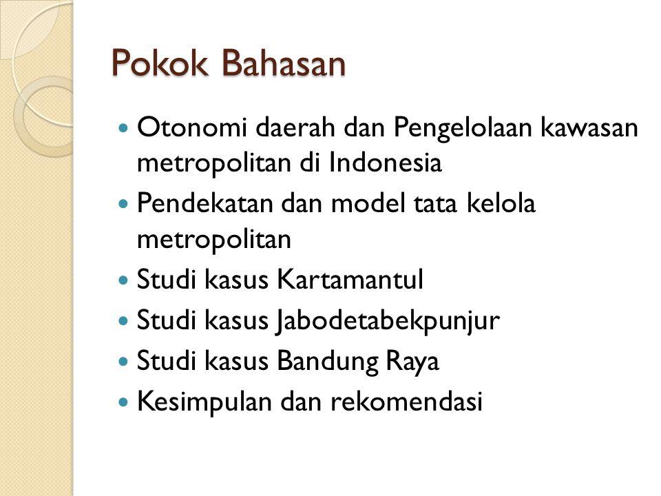 Kesimpulan Penguatan kelembagaan metropolitan merupakan konsekuensi tak terhindarkan dari penerapan kebijakan otonomi daerah Sebagian besar kawasan metropolitan di Indonesia belum memiliki sistem kelembagaan yang kuat, khususnya pada tahap pelaksanaan dan pengendalian pembangunan