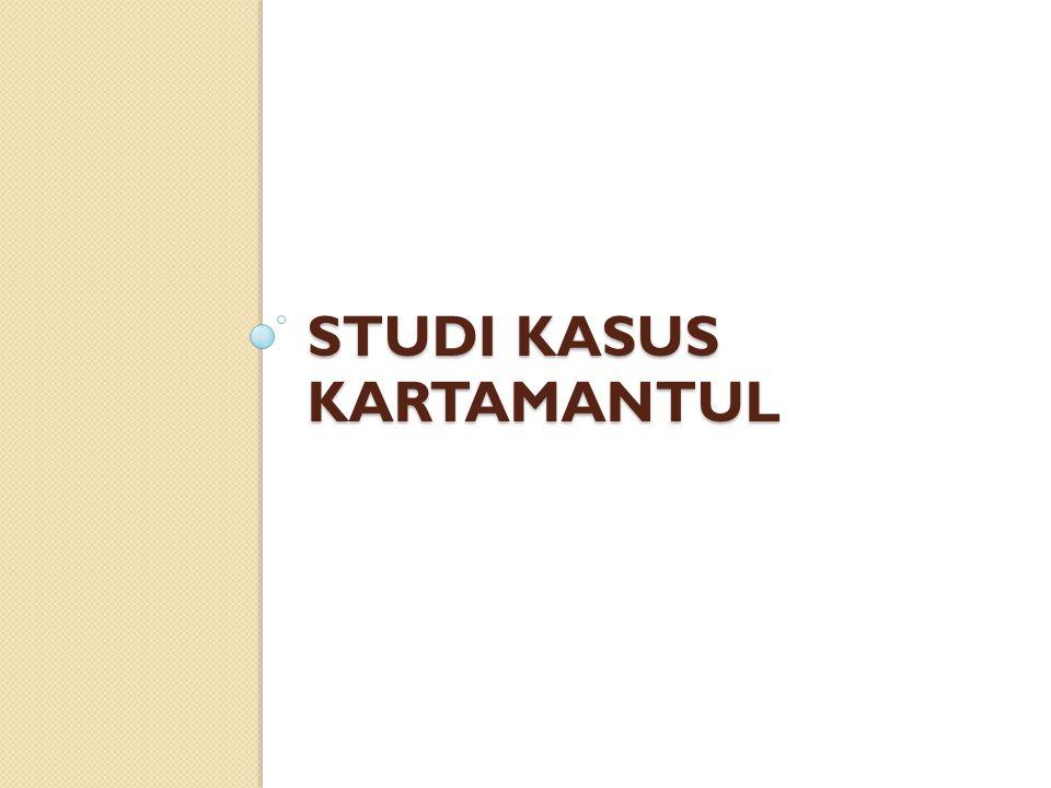 STUDI KASUS KARTAMANTUL