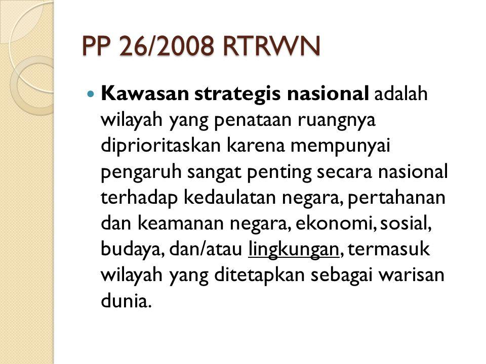 PP 26/2008 RTRWN Kawasan strategis nasional adalah wilayah yang penataan ruangnya diprioritaskan karena mempunyai pengaruh sangat penting secara nasio