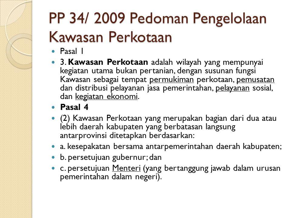PP 34/ 2009 Pedoman Pengelolaan Kawasan Perkotaan Pasal 1 3. Kawasan Perkotaan adalah wilayah yang mempunyai kegiatan utama bukan pertanian, dengan su