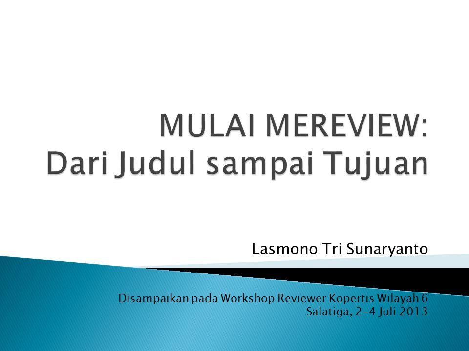 Lasmono Tri Sunaryanto Disampaikan pada Workshop Reviewer Kopertis Wilayah 6 Salatiga, 2-4 Juli 2013