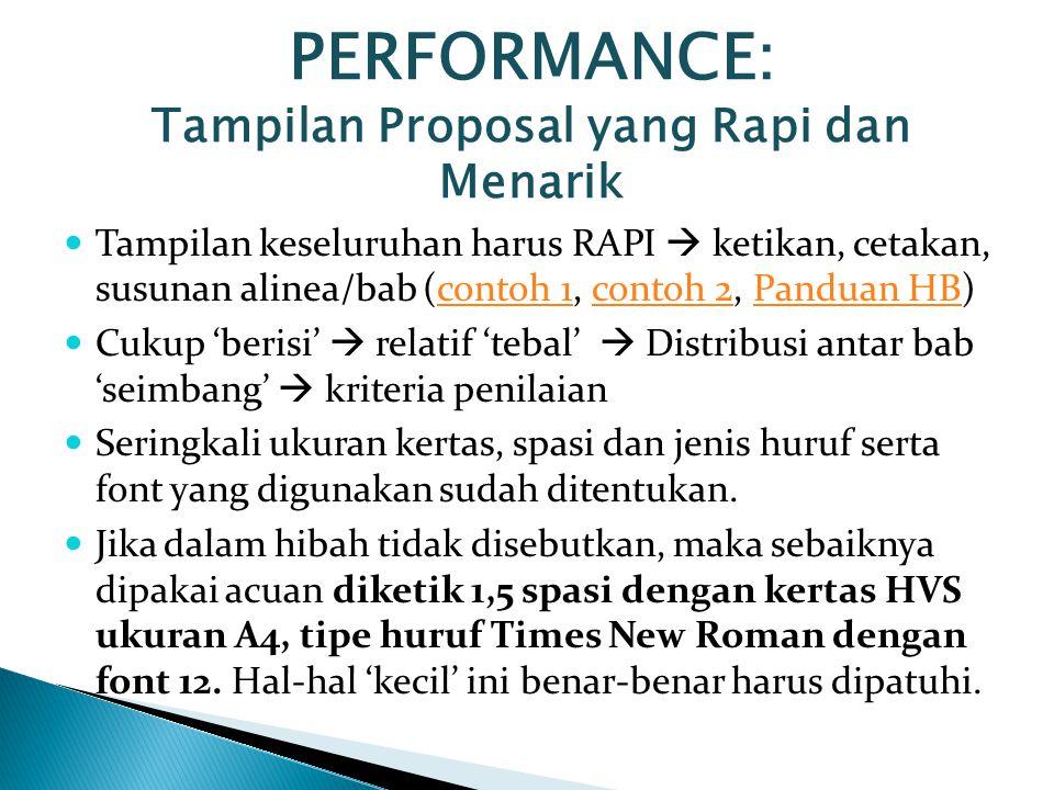 PERFORMANCE: Tampilan Proposal yang Rapi dan Menarik Tampilan keseluruhan harus RAPI  ketikan, cetakan, susunan alinea/bab (contoh 1, contoh 2, Pandu