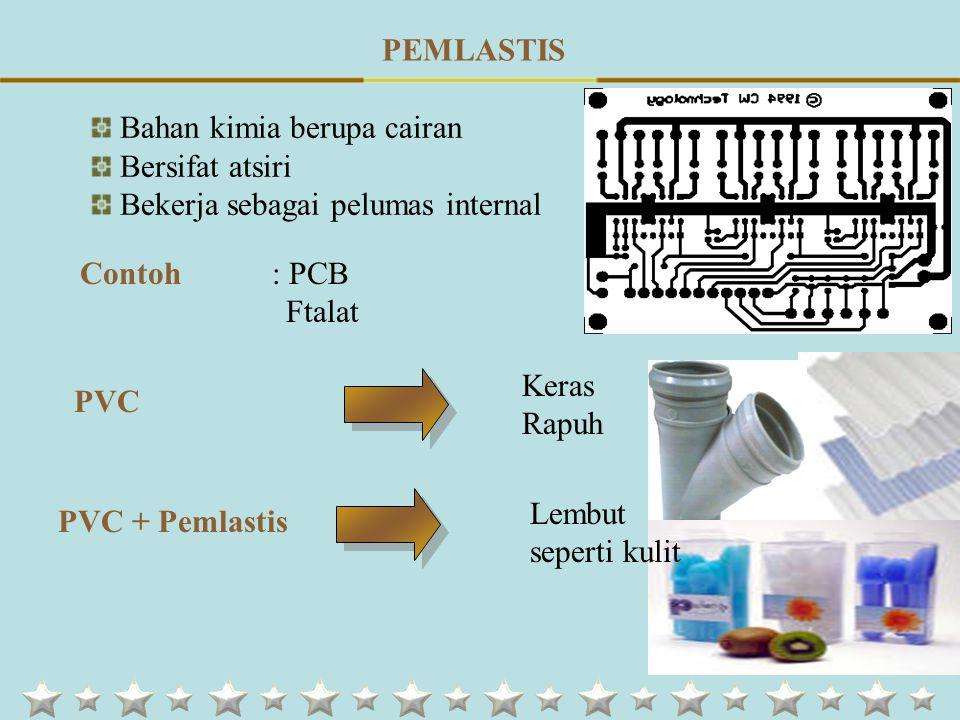 Bahan kimia berupa cairan Bersifat atsiri Bekerja sebagai pelumas internal Contoh : PCB Ftalat PVC Keras Rapuh PVC + Pemlastis Lembut seperti kulit PEMLASTIS
