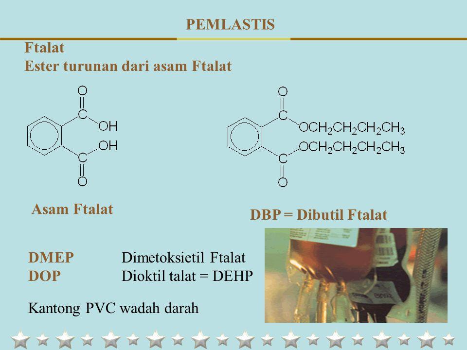 Ftalat Ester turunan dari asam Ftalat Asam Ftalat DBP = Dibutil Ftalat DMEPDimetoksietil Ftalat DOPDioktil talat = DEHP Kantong PVC wadah darah PEMLASTIS