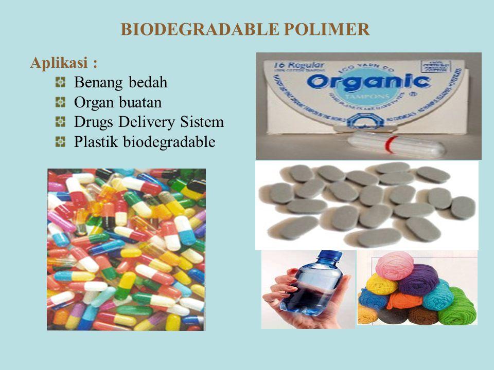 Aplikasi : Benang bedah Organ buatan Drugs Delivery Sistem Plastik biodegradable BIODEGRADABLE POLIMER