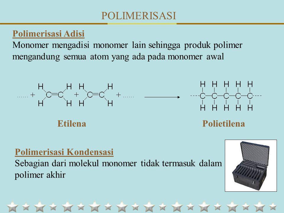 POLIMERISASI Polimerisasi Adisi Monomer mengadisi monomer lain sehingga produk polimer mengandung semua atom yang ada pada monomer awal EtilenaPolietilena Polimerisasi Kondensasi Sebagian dari molekul monomer tidak termasuk dalam polimer akhir