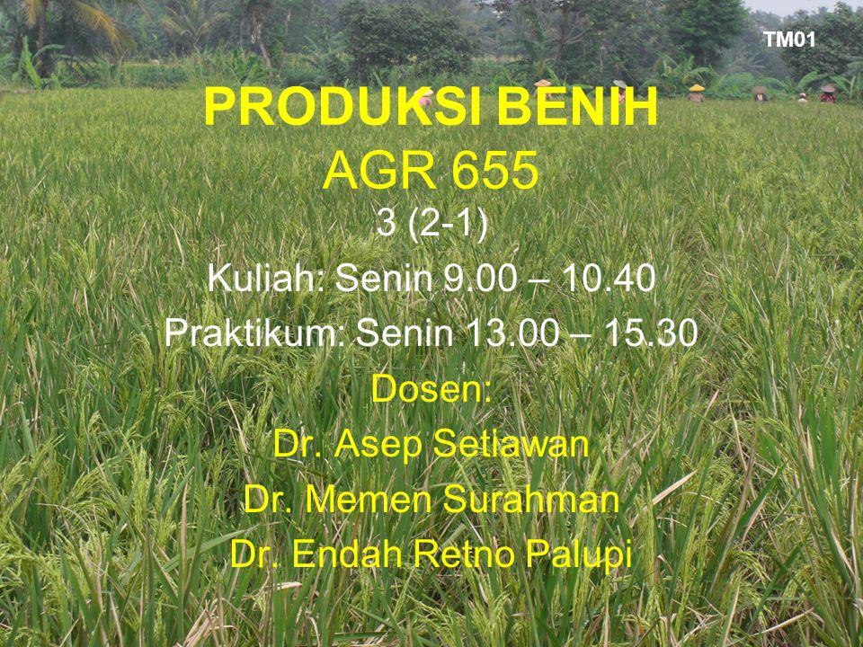 PRODUKSI BENIH AGR 655 3 (2-1) Kuliah: Senin 9.00 – 10.40 Praktikum: Senin 13.00 – 15.30 Dosen: Dr. Asep Setiawan Dr. Memen Surahman Dr. Endah Retno P