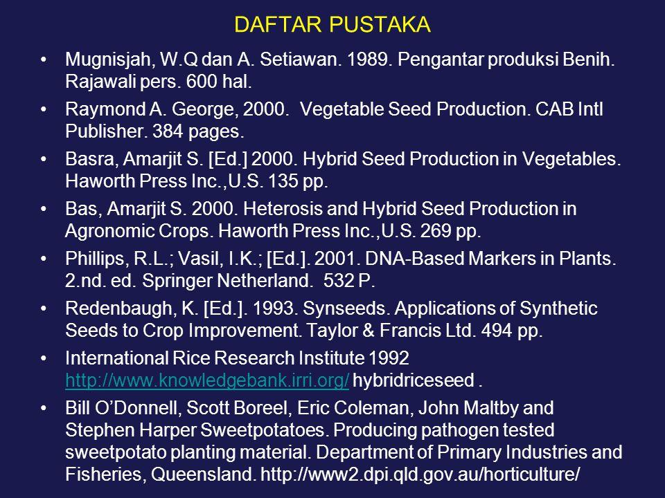 DAFTAR PUSTAKA Mugnisjah, W.Q dan A. Setiawan. 1989. Pengantar produksi Benih. Rajawali pers. 600 hal. Raymond A. George, 2000. Vegetable Seed Product