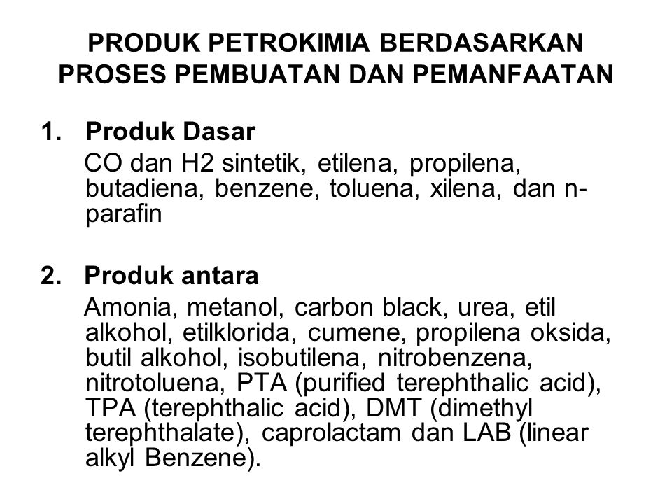 PRODUK PETROKIMIA BERDASARKAN PROSES PEMBUATAN DAN PEMANFAATAN 1.Produk Dasar CO dan H2 sintetik, etilena, propilena, butadiena, benzene, toluena, xil