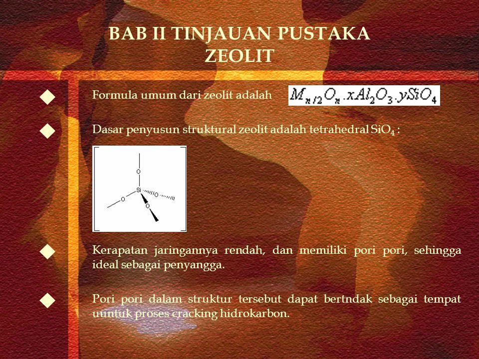 Formula umum dari zeolit adalah Dasar penyusun struktural zeolit adalah tetrahedral SiO 4 : Kerapatan jaringannya rendah, dan memiliki pori pori, sehi