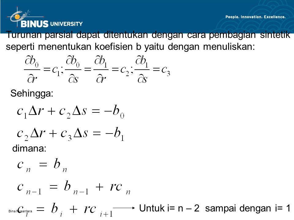 Bina Nusantara Turunan parsial dapat ditentukan dengan cara pembagian sintetik seperti menentukan koefisien b yaitu dengan menuliskan: Sehingga: diman