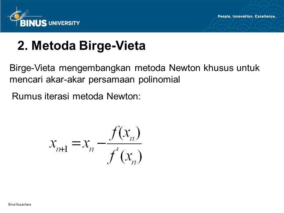 Bina Nusantara Birge-Vieta mengembangkan metoda Newton khusus untuk mencari akar-akar persamaan polinomial Rumus iterasi metoda Newton: 2. Metoda Birg