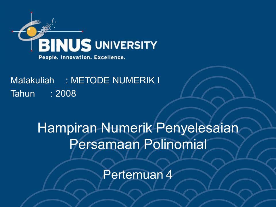 Hampiran Numerik Penyelesaian Persamaan Polinomial Pertemuan 4 Matakuliah: METODE NUMERIK I Tahun: 2008