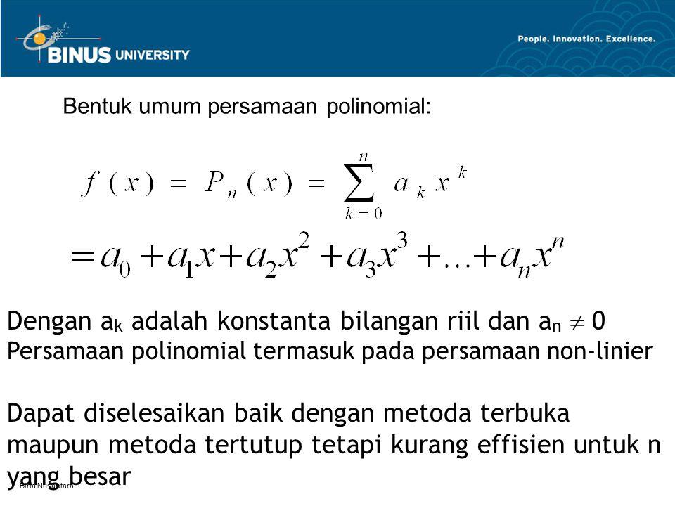 Bina Nusantara Bentuk umum persamaan polinomial: Dengan a k adalah konstanta bilangan riil dan a n  0 Persamaan polinomial termasuk pada persamaan no