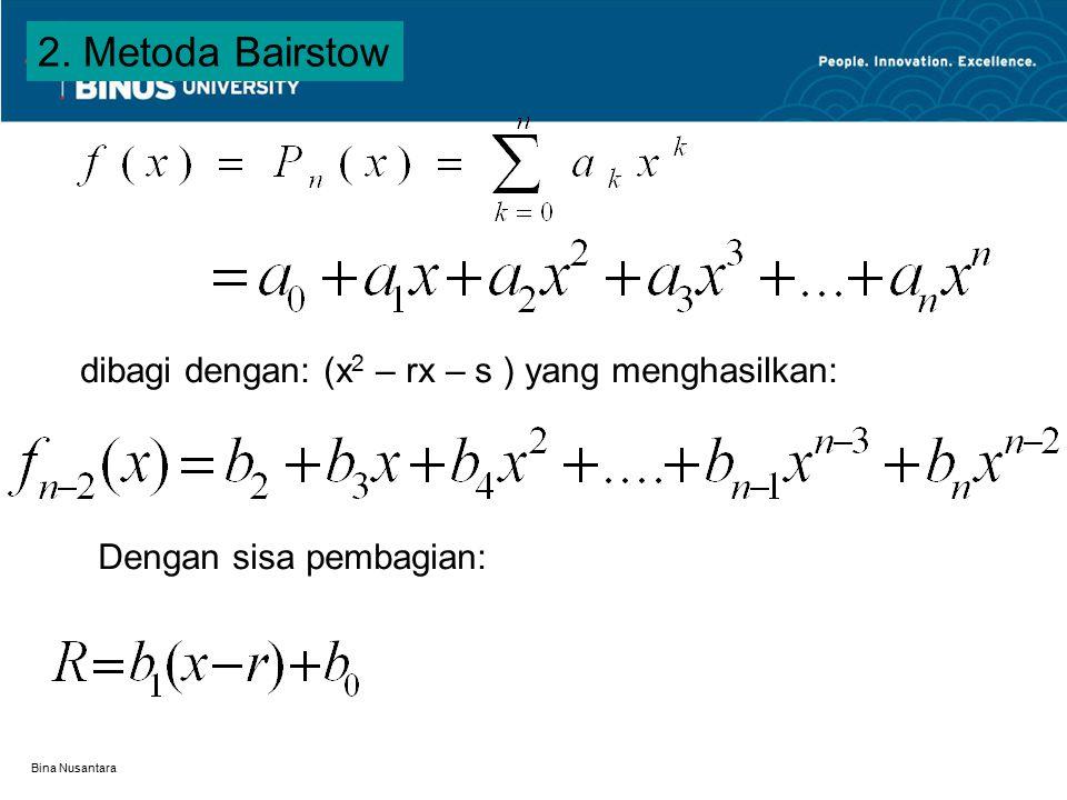 Bina Nusantara 2. Metoda Bairstow dibagi dengan: (x 2 – rx – s ) yang menghasilkan: Dengan sisa pembagian: