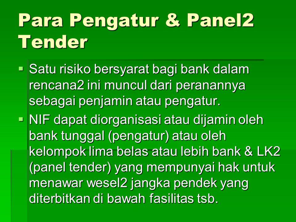 Para Pengatur & Panel2 Tender  Satu risiko bersyarat bagi bank dalam rencana2 ini muncul dari peranannya sebagai penjamin atau pengatur.