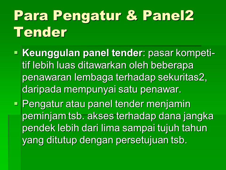 Para Pengatur & Panel2 Tender  Keunggulan panel tender: pasar kompeti- tif lebih luas ditawarkan oleh beberapa penawaran lembaga terhadap sekuritas2, daripada mempunyai satu penawar.