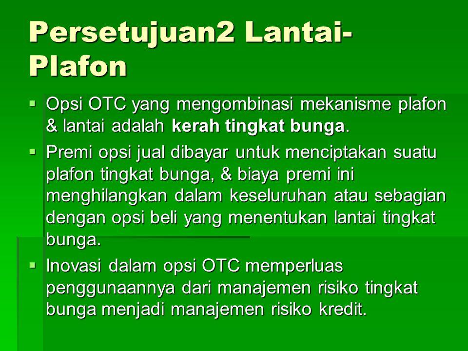 Persetujuan2 Lantai- Plafon  Opsi OTC yang mengombinasi mekanisme plafon & lantai adalah kerah tingkat bunga.