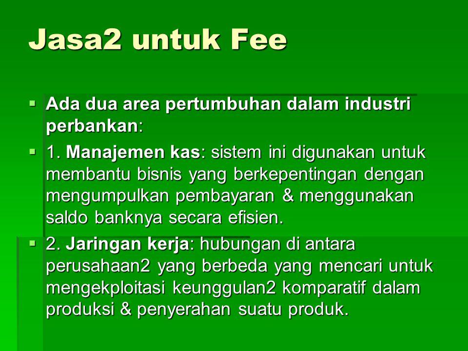 Jasa2 untuk Fee  Ada dua area pertumbuhan dalam industri perbankan:  1.