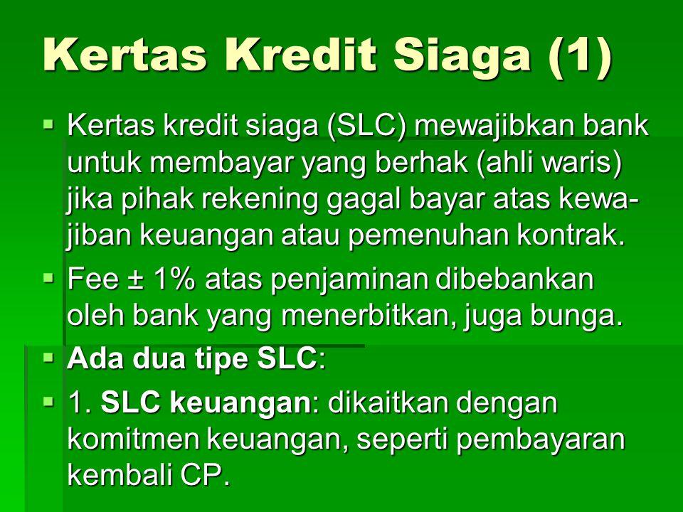 Kertas Kredit Siaga (1)  Kertas kredit siaga (SLC) mewajibkan bank untuk membayar yang berhak (ahli waris) jika pihak rekening gagal bayar atas kewa- jiban keuangan atau pemenuhan kontrak.