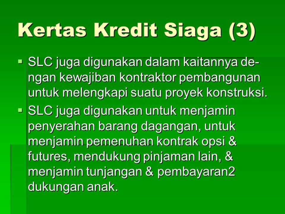 Kertas Kredit Siaga (3)  SLC juga digunakan dalam kaitannya de- ngan kewajiban kontraktor pembangunan untuk melengkapi suatu proyek konstruksi.