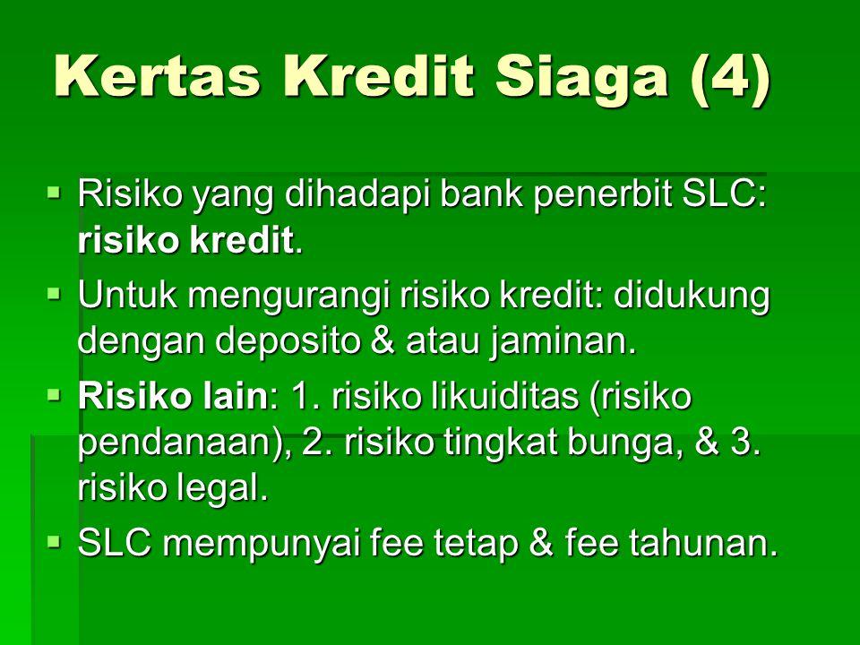 Kertas Kredit Siaga (4)  Risiko yang dihadapi bank penerbit SLC: risiko kredit.