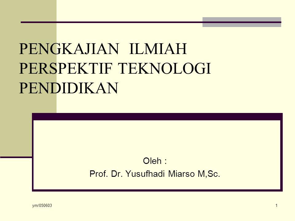 ym/050603 1 PENGKAJIAN ILMIAH PERSPEKTIF TEKNOLOGI PENDIDIKAN Oleh : Prof.