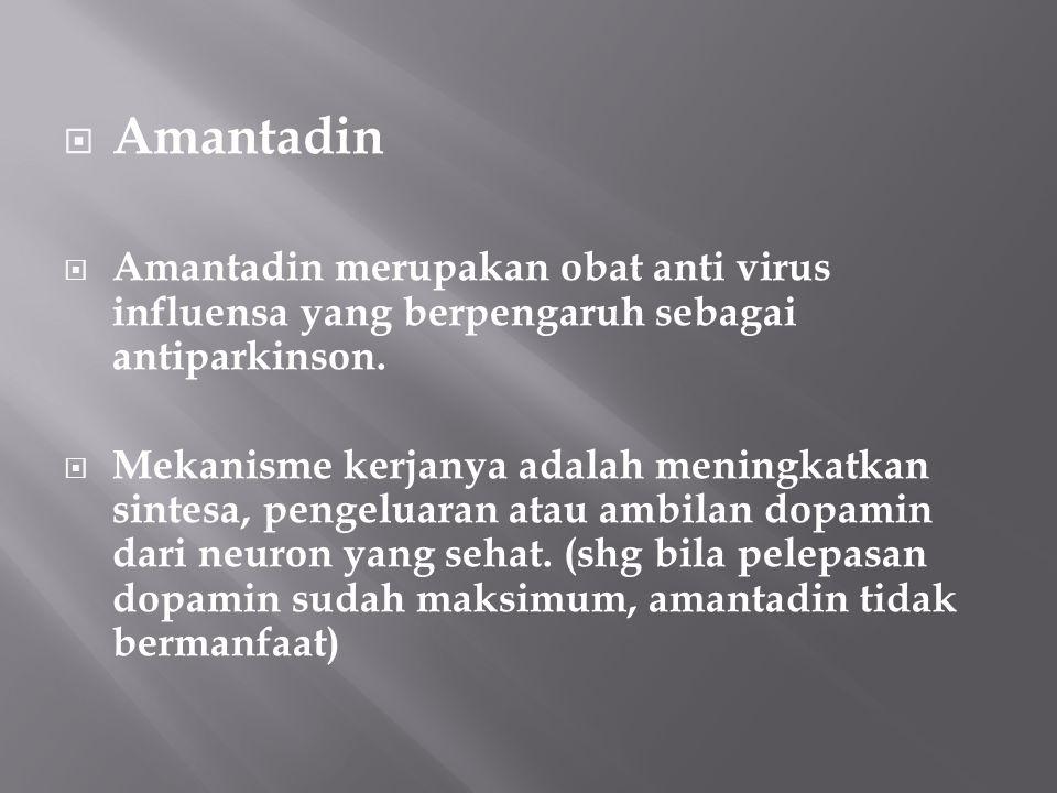  Amantadin  Amantadin merupakan obat anti virus influensa yang berpengaruh sebagai antiparkinson.  Mekanisme kerjanya adalah meningkatkan sintesa,