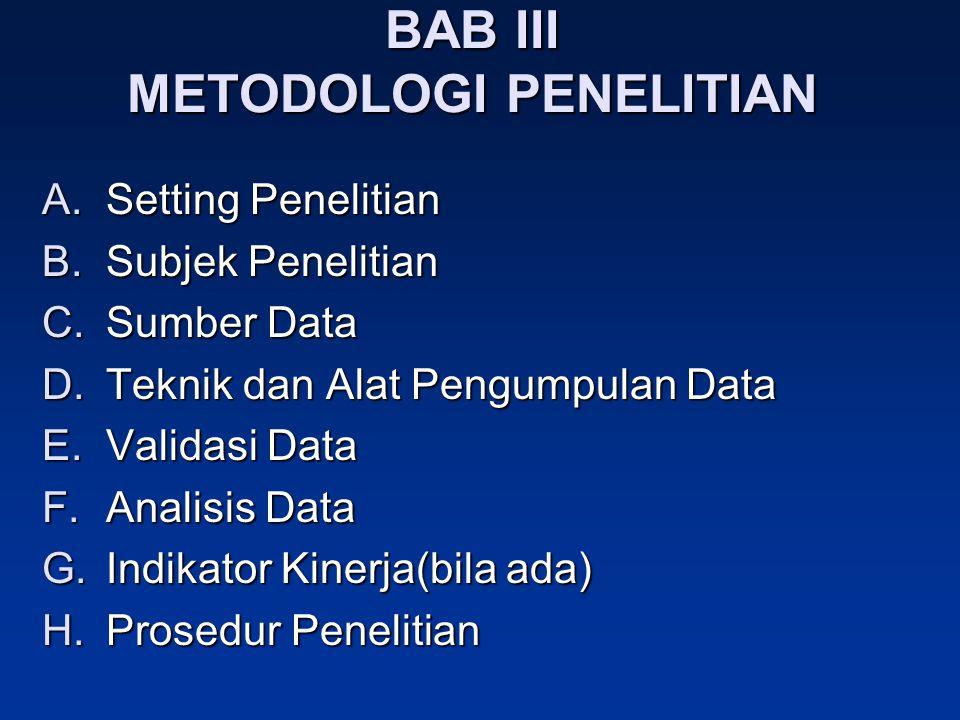 BAB III METODOLOGI PENELITIAN A.Setting Penelitian B.Subjek Penelitian C.Sumber Data D.Teknik dan Alat Pengumpulan Data E.Validasi Data F.Analisis Dat