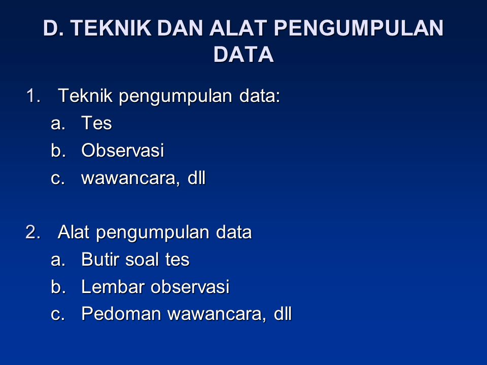 D. TEKNIK DAN ALAT PENGUMPULAN DATA 1.Teknik pengumpulan data: a.Tes b.Observasi c.wawancara, dll 2.Alat pengumpulan data a.Butir soal tes b.Lembar ob