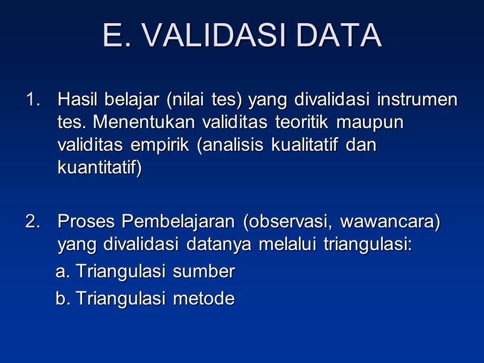 E. VALIDASI DATA 1.Hasil belajar (nilai tes) yang divalidasi instrumen tes. Menentukan validitas teoritik maupun validitas empirik (analisis kualitati