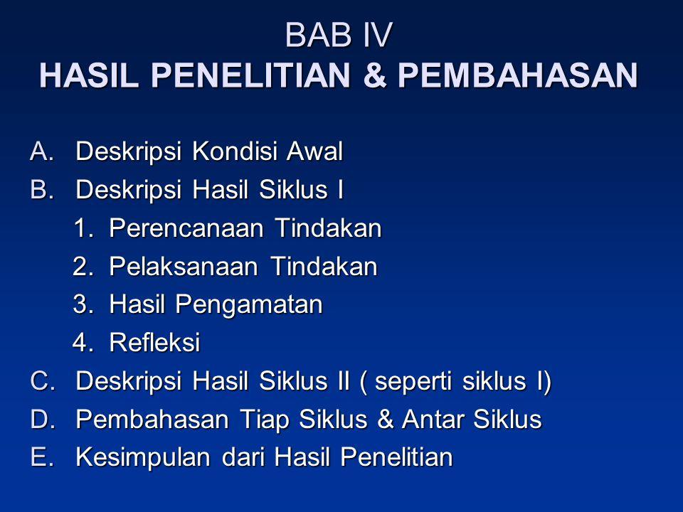 BAB IV HASIL PENELITIAN & PEMBAHASAN A.Deskripsi Kondisi Awal B.Deskripsi Hasil Siklus I 1.Perencanaan Tindakan 2.Pelaksanaan Tindakan 3.Hasil Pengama