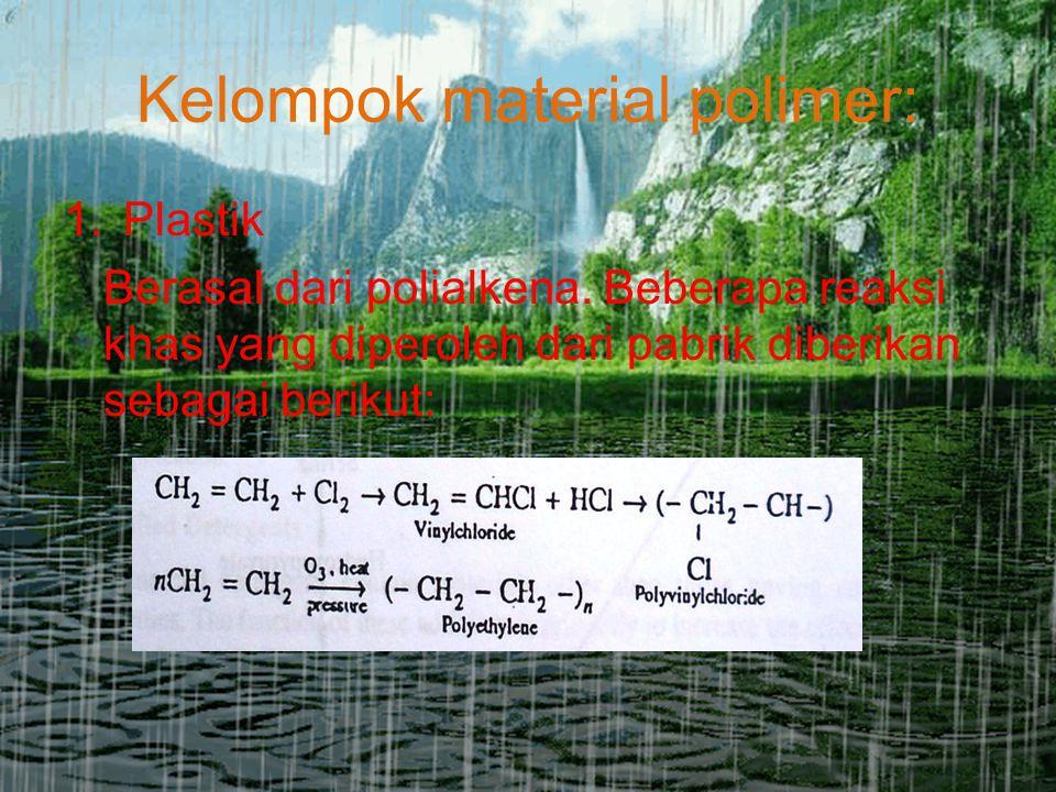 Kelompok material polimer: 1.Plastik Berasal dari polialkena. Beberapa reaksi khas yang diperoleh dari pabrik diberikan sebagai berikut: